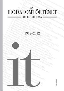 Buda Attila (szerk.) - Az Irodalomtörténet repertóriuma, 1912-2012
