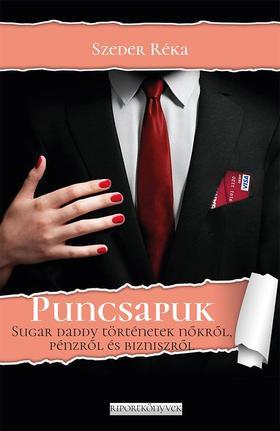 Szeder Réka - Puncsapuk. Sugar daddy történetek nőkről, pénzről és bizniszről