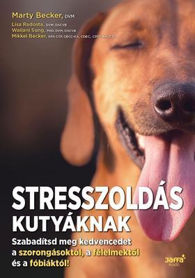 Marty Becker, Lisa Radosta, Wailani Sung, Mikkel Becker - Stresszoldás kutyáknak