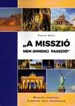 """Géza Fonyó - ,,A misszió nem (mindig) passzió!"""" - Munkák, utazások,élmények négy földrészen [eKönyv: epub, mobi]"""