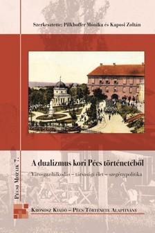 PILKHOFFER MÓNIKA - KAPOSI ZOLTÁN (SZERK - A dualizmus kori Pécs történetéből [eKönyv: pdf]