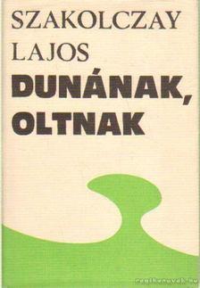 Szakolczay Lajos - Dunának, Oltnak [antikvár]