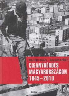 Majtényi Balázs - Majtényi György - Cigánykérdés Magyarországon 1945-2010 [antikvár]
