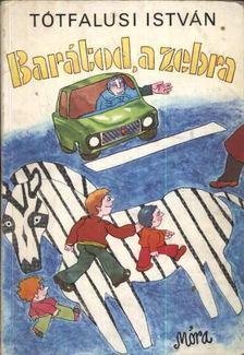 Tótfalusi István - Barátod, a zebra [antikvár]