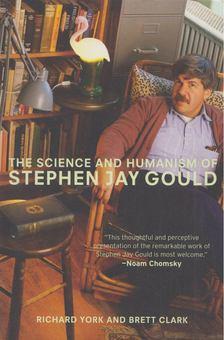 Richard York, Brett Clark - The Science and Humanism of Stephen Jay Gould [antikvár]