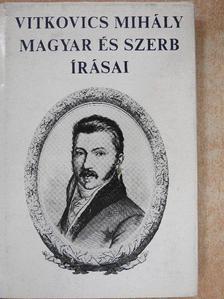 Vitkovics Mihály - Vitkovics Mihály magyar és szerb írásai [antikvár]