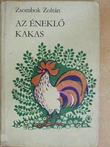 Zsombok Zoltán - Az éneklő kakas [antikvár]
