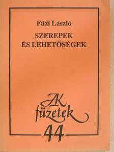 Füzi László - Szerepek és lehetőségek [antikvár]