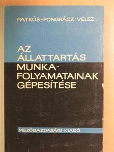 Patkós István - Az állattartás munkafolyamatainak gépesítése [antikvár]