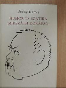 Szalay Károly - Humor és szatíra Mikszáth korában [antikvár]
