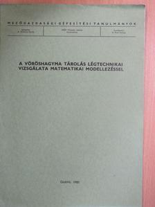 Fenyvesi László - A vöröshagyma tárolás légtechnikai vizsgálata matematikai modellezéssel [antikvár]