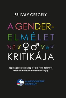Szilvay Gergely - A gender-elmélet kritikája - Töprengések az antropológiai forradalomról a feminizmustól a transznemű