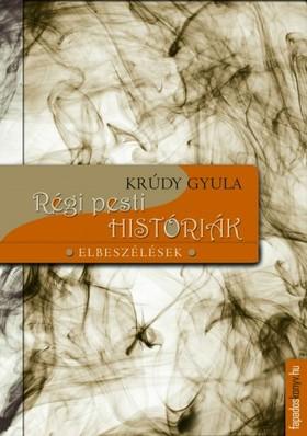 KRÚDY GYULA - Régi pesti históriák [eKönyv: epub, mobi]