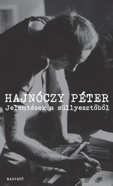 Hajnóczy Péter - JELENTÉSEK A SÜLLYESZTŐBŐL