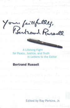 Bertrand Russell - Yours Faithfully, Bertrand Russell - A Lifelong Fight for Peace, Justice, and Truth in Letters to the Editor [antikvár]