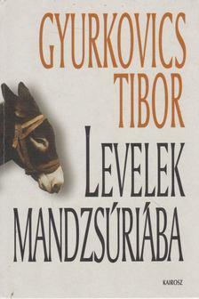 Gyurkovics Tibor - Levelek Mandzsúriába [antikvár]