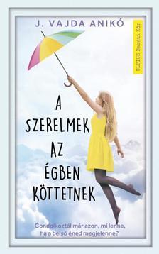 J. Vajda Anikó - A szerelmek az égben köttetnek - Gondolkoztál már azon, mi lenne, ha a belső éned megjelenne?