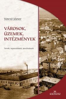 Vonyó József - Városok, üzemek, intézmények [eKönyv: pdf]