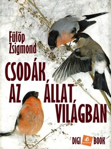 Fülöp Zsigmond - Csodák az állatvilágban [eKönyv: epub, mobi]