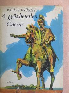 Balázs György - A győzhetetlen Caesar [antikvár]