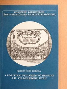 Szerencsés Károly - A politikai fejlődés fő irányai a II. világháború után [antikvár]