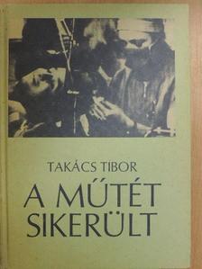 Takács Tibor - A műtét sikerült [antikvár]