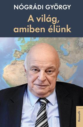 Nógrády György - A világ, amiben élünk