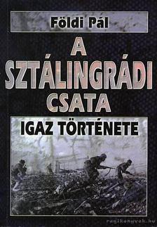 FÖLDI PÁL - A sztálingrádi csata igaz története / A halál 50 órája igaz története [antikvár]