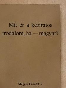 Bauer Tamás - Mit ér a kéziratos irodalom, ha - magyar? [antikvár]