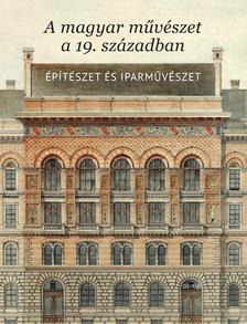 Sisa József szerk. - A magyar művészet a 19.századbanÉpítészet és iparművészet