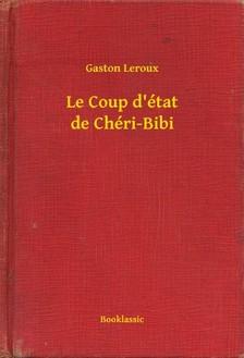 Gaston Leroux - Le Coup d'état de Chéri-Bibi [eKönyv: epub, mobi]