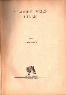 Fehér Gábor - Semmibe ivelő hidak [antikvár]