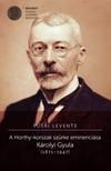 Püski Levente - A Horthy-korszak szürke eminenciása. Károlyi Gyula (1871-1947) [eKönyv: pdf]