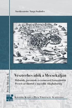 Szerk.: Varga Szabolcs - Vészterhes idők a Mecsekalján [eKönyv: pdf]