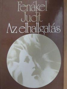 Fenákel Judit - Az elhallgatás [antikvár]