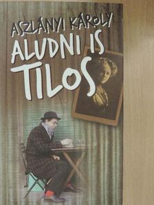 Aszlányi Károly - Aludni is tilos [antikvár]