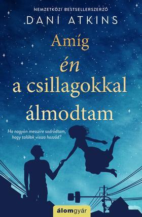Dani Atkins - Amíg én a csillagokkal álmodtam