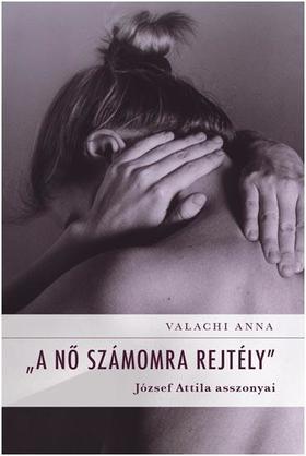 Anna Valachi - A nő számomra rejtély - József Attila asszonyai