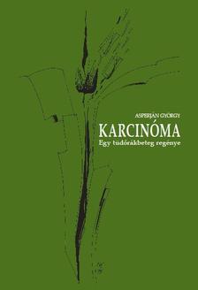 Asperján György - Karcinóma - Egy tüdőrákbeteg regénye