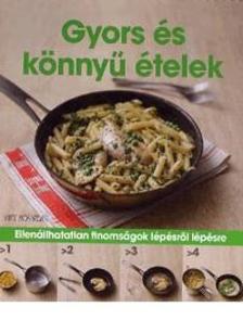 Gyors és könnyű ételekEllenállhatatlan finomságok lépésről lépésre