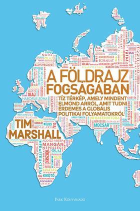 Marshall, Tim - A földrajz fogságában - Tíz térkép, amelyek mindent elmondanak arról, amit tudni akartál a globális politikai folyamatokról