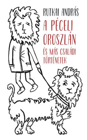 Rutkai András - A péceli oroszlán és más családi történetek