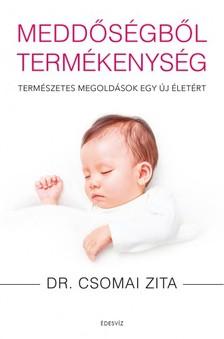 Dr. Csomai Zita - Meddőségből termékenység - Természetes megoldások egy új életért [eKönyv: epub, mobi]