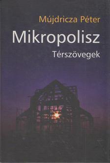 Mújdricza Péter - Mikropolisz [antikvár]