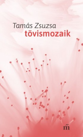 Tamás Zsuzsa - Tövismozaik [eKönyv: epub, mobi]