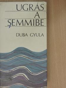 Duba Gyula - Ugrás a semmibe [antikvár]