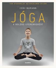 Csíki Mariann - Jóga a boldog gyerekkorért - 108 gyakorlat az érzelmek útján