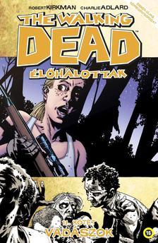 Robert Kirkman, Charlie Adlard (illusztrátor) - The Walking Dead - Élőhalottak 11. - Vadászok