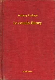 Anthony Trollope - Le cousin Henry [eKönyv: epub, mobi]