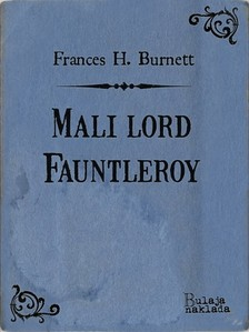 Nenad Maljkoviæ Frances Hodgson Burnett, - Mali lord Fauntleroy [eKönyv: epub, mobi]